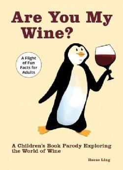 Are You My Wine?: A Children's Book Parody for Adults Exploring the World of Wine (Hardcover)
