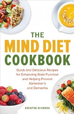 The Mind Diet Cookbook: Quick and Delicious Recipes for Enhancing Brain Function and Helping Prevent Alzheimer's ... (Paperback)
