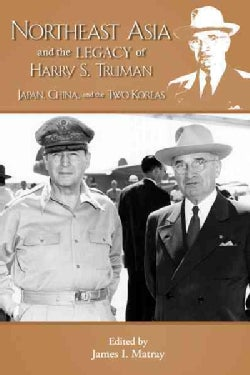 Northeast Asia and the Legacy of Harry S. Truman: Japan, China, and the Two Koreas (Paperback)