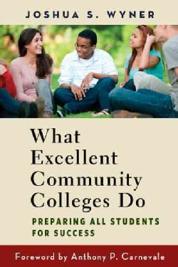 What Excellent Community Colleges Do: Preparing All Students for Success (Paperback)