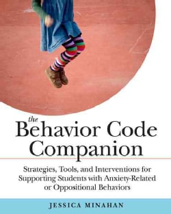 The Behavior Code Companion: Strategies, Tools, andInterventions for Supporting Students with Anxiety-Relate... (Paperback)