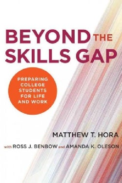 Beyond the Skills Gap: Preparing College Students for Life and Work (Paperback)