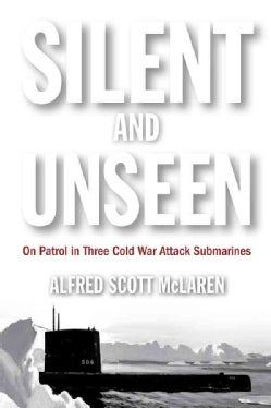 Silent and Unseen: On Patrol in Three Cold War Attack Submarines (Hardcover)