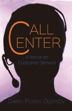 Call Center: A Focus on Customer Service (Paperback)