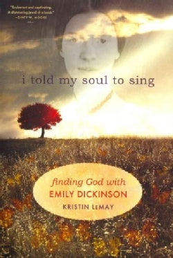 I Told My Soul to Sing: Finding God With Emily Dickinson (Paperback)