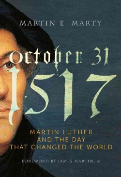 October 31, 1517: Martin Luther and the Day That Changed the World (Hardcover)