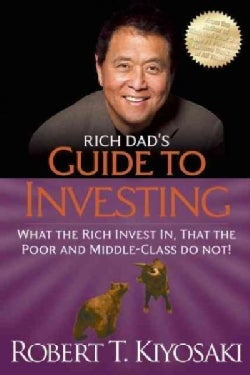Rich Dad's Guide to Investing: What the Rich Invest In, That the Poor and the Middle Class Do Not! (Paperback)
