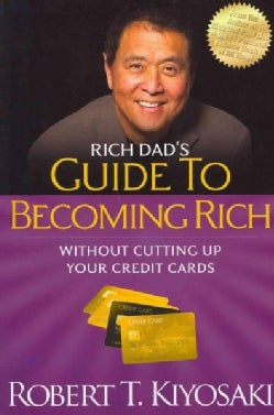 Rich Dad's Guide to Becoming Rich Without Cutting Up Your Credit Cards: Turn Bad Debt into Good Debt (Paperback)