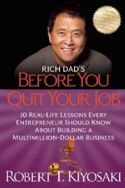 Rich Dad's Before You Quit Your Job: 10 Real-Life Lessons Every Entrepreneur Should Know About Building a MultiMi... (Paperback)