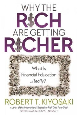 Why the Rich Are Getting Richer: What Is Financial Education...really? (Paperback)