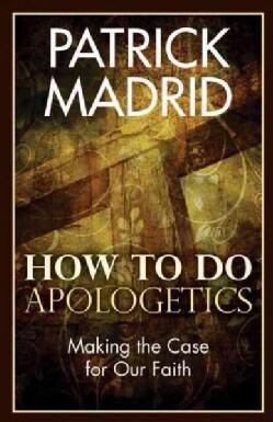 How to Do Apologetics: Making the Case for Our Faith (Paperback)