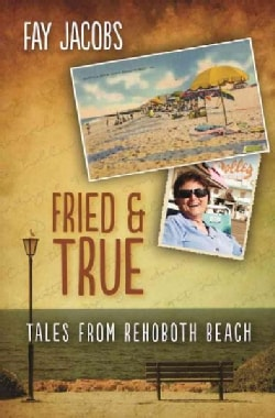 Fried & True: Tales from Rehoboth Beach (Paperback)