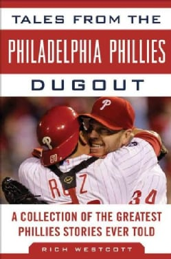 Tales from the Philadelphia Phillies Dugout: A Collection of the Greatest Phillies Stories Ever Told (Hardcover)