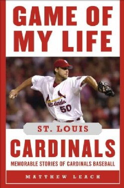 Game of My Life: St. Louis Cardinals: Memorable Stories of Cardinals Baseball (Hardcover)