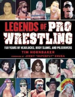 Legends of Pro Wrestling: 150 Years of Headlocks, Body Slams, and Piledrivers (Paperback)