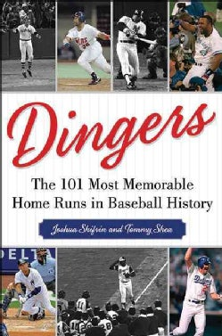 Dingers: The 101 Most Memorable Home Runs in Baseball History (Hardcover)