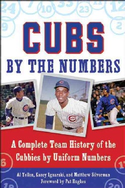 Cubs by the Numbers: A Complete History of the Chicago Cubs by Uniform Number (Paperback)