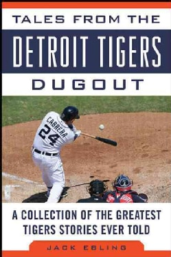 Tales from the Detroit Tigers Dugout: A Collection of the Greatest Tigers Stories Ever Told (Hardcover)