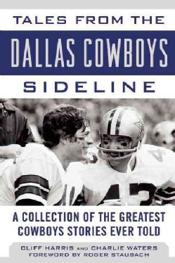 Tales from the Dallas Cowboys Sideline: A Collection of the Greatest Cowboys Stories Ever Told (Hardcover)