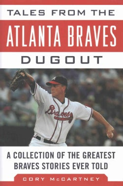 Tales from the Atlanta Braves Dugout: A Collection of the Greatest Braves Stories Ever Told (Hardcover)