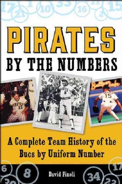 Pirates by the Numbers: A Complete Team History of the Bucs by Uniform Number (Paperback)