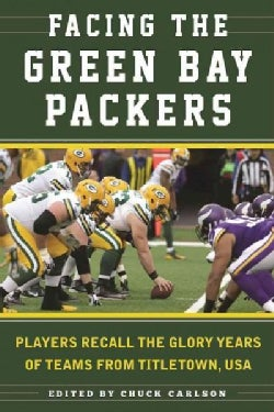 Facing the Green Bay Packers: Players Recall the Glory Years of the Team from Titletown, USA (Paperback)