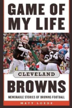 Game of My Life Cleveland Browns: Memorable Stories of Browns Football (Hardcover)