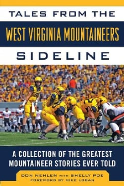 Tales from the West Virginia Mountaineers Sideline: A Collection of the Greatest Mountaineers Stories Ever Told (Hardcover)