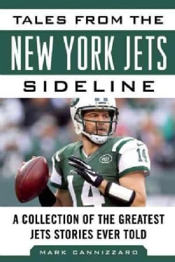 Tales from the New York Jets Sideline: A Collection of the Greatest Jets Stories Ever Told (Hardcover)