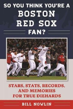 So You Think You're a Boston Red Sox Fan?: Stars, Stats, Records, and Memories for True Diehards (Paperback)
