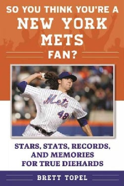 So You Think You're a New York Mets Fan?: Stars, Stats, Records, and Memories for True Diehards (Paperback)