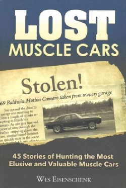Lost Muscle Cars: 45 Stories of Hunting the Most Elusive and Valuable Muscle Cars (Hardcover)