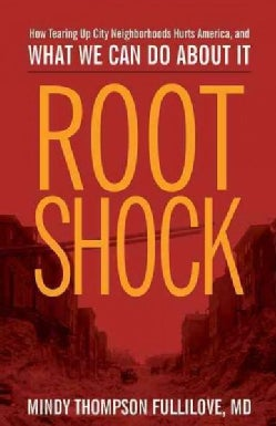 Root Shock: How Tearing Up City Neighborhoods Hurts America, and What We Can Do About It (Paperback)