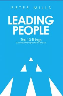 Leading People: The 10 Things Successful Managers Know and Do (Paperback)