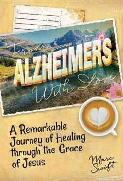 From Alzheimer's With Love: A Remarkable Journey of Healing Through the Grace of Jesus (Paperback)