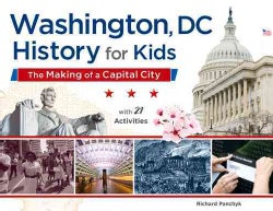 Washington, DC: History for Kids: The Making of a Capital City (Paperback)