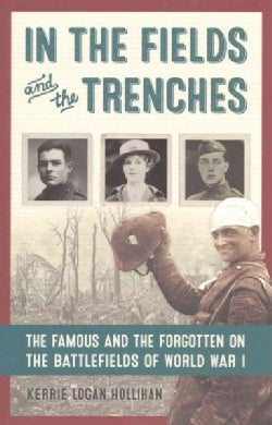 In the Fields and the Trenches: The Famous and the Forgotten on the Battlefields of World War I (Hardcover)