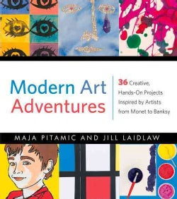 Modern Art Adventures: 36 Creative, Hands-On Projects Inspired by Artists from Monet to Banksy (Paperback)
