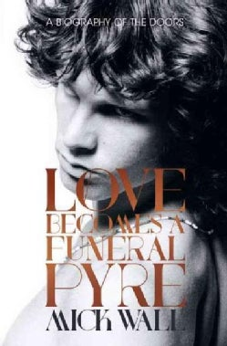 Love Becomes a Funeral Pyre: A Biography of the Doors (Hardcover)