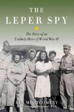 The Leper Spy: The Story of an Unlikely Hero of World War II (Hardcover)