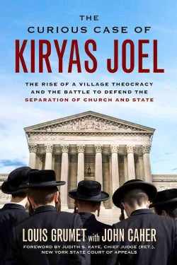 The Curious Case of Kiryas Joel: The Rise of a Village Theocracy and the Battle to Defend the Separation of Churc... (Hardcover)