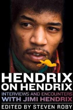 Hendrix on Hendrix: Interviews and Encounters With Jimi Hendrix (Paperback)