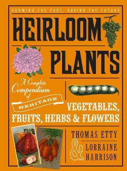 Heirloom Plants: A Complete Compendium of Heritage Vegetables, Fruits, Herbs & Flowers (Hardcover)