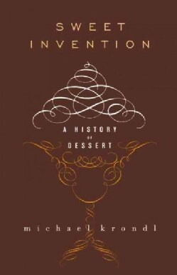 Sweet Invention: A History of Dessert (Paperback)