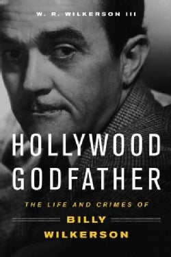 Hollywood Godfather: The Life and Crimes of Billy Wilkerson (Hardcover)