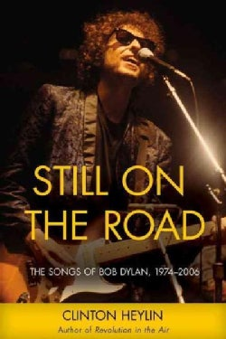 Still on the Road: The Songs of Bob Dylan 1974-2006 (Paperback)
