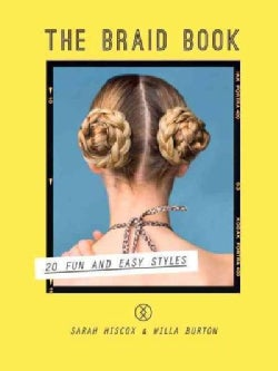 The Braid Book: 20 Fun and Easy Styles (Hardcover)