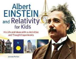 Albert Einstein and Relativity for Kids: His Life and Ideas with 21 Activities and Thought Experiments (Paperback)