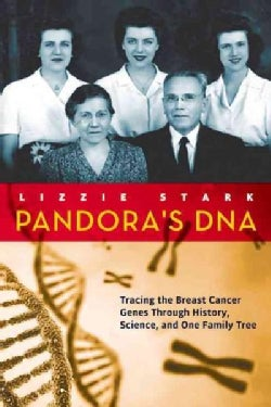 Pandora's DNA: Tracing the Breast Cancer Genes Through History, Science, and One Family Tree (Hardcover)