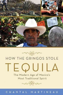 How the Gringos Stole Tequila: The Modern Age of Mexico's Most Traditional Spirit (Hardcover)
